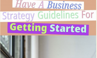 Small business ideas - Have A Business Strategy? Guidelines For Getting Started