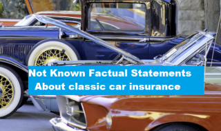 Not Known Factual Statements About classic car insurance
