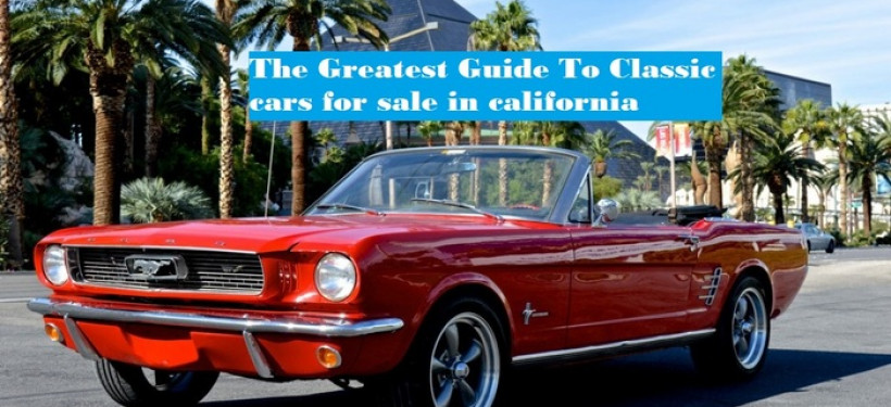 The Greatest Guide To Classic cars for sale in california