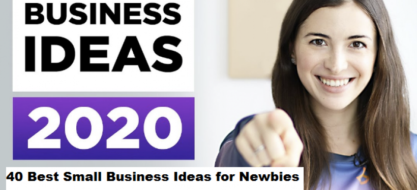 40 Best Small Business Ideas for Newbies Looking to Start a Business in 2020